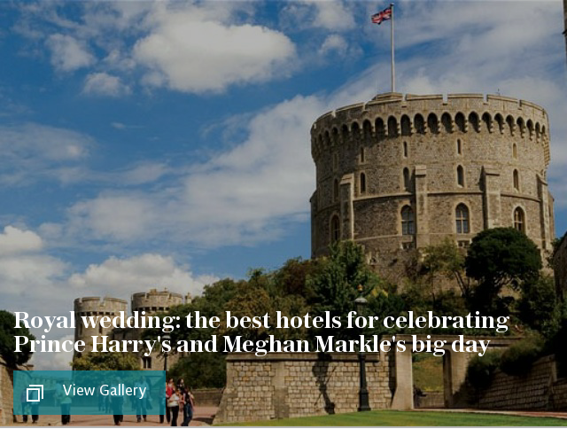 Royal wedding: the best hotels for celebrating Prince Harry's and Meghan Markle's big day
