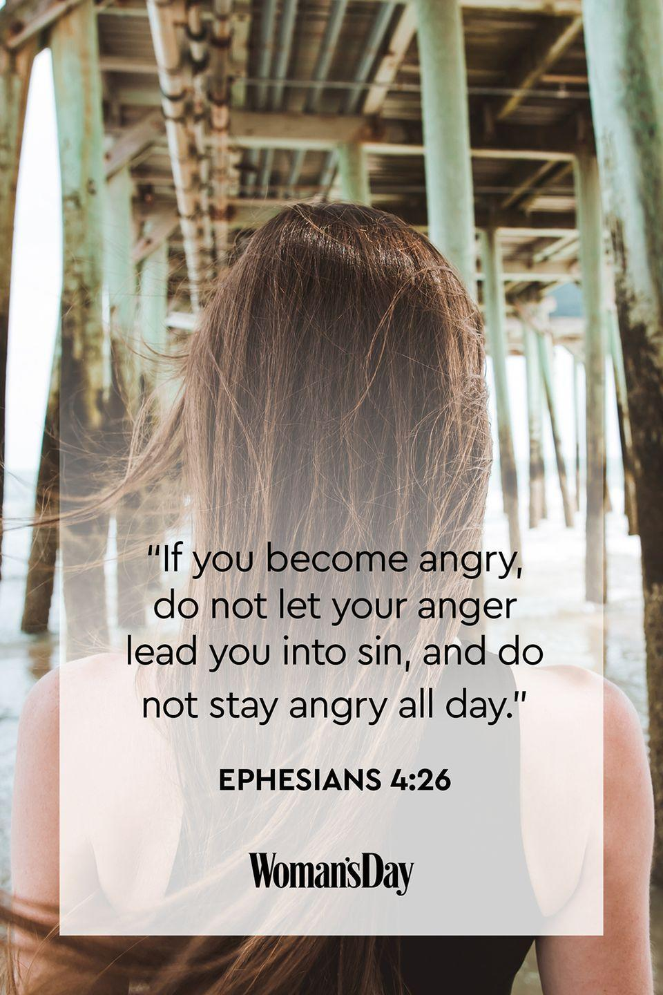 """<p>""""If you become angry, do not let your anger lead you into sin, and do not stay angry all day.""""</p><p><strong>The Good News</strong>: When we're angry, we can do something we might regret later or act in a way that could hurt those around us. Wait until the anger dissipates before making a decision or taking action.</p>"""