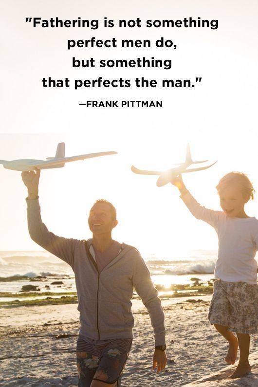 """<p>""""Fathering is not something perfect men do, but something that perfects the man.""""</p>"""