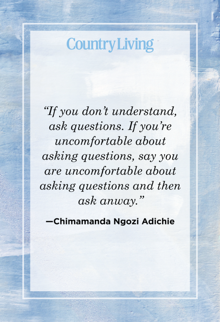 """<p>""""If you don't understand, ask questions. If you're uncomfortable about asking questions, say you are uncomfortable about asking questions and then ask anyway.""""</p>"""