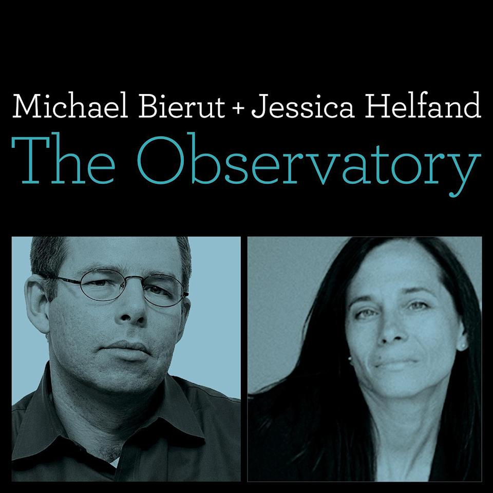 """<p>The Observatory, hosted by designers Michael Bierut and Jessica Helfand, is a podcast that explores the intersection of pop culture and design<em>. </em>From meme culture to cathedrals, <em>The Observatory</em> covers it all.<br></p><p><a class=""""link rapid-noclick-resp"""" href=""""https://podcasts.apple.com/us/podcast/the-observatory/id947128216"""" rel=""""nofollow noopener"""" target=""""_blank"""" data-ylk=""""slk:Listen now."""">Listen now.</a></p>"""