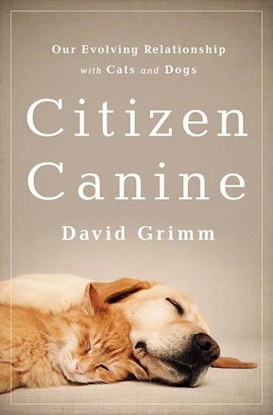 """Citizen Canine,"" a new book by science editor David Grimm, explores humanity's evolving relationship with cats and dogs."