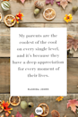 <p>My parents are the coolest of the cool on every single level, and it's because they have a deep appreciation for every moment of their lives.</p>