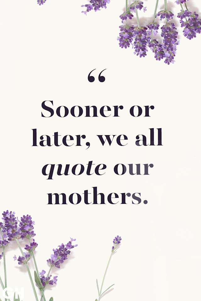 <p>Sooner or later, we all quote our mothers.</p>