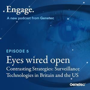 Engage, a Genetec Podcast: contrasting thoughts on the UK and the US's video surveillance strategies