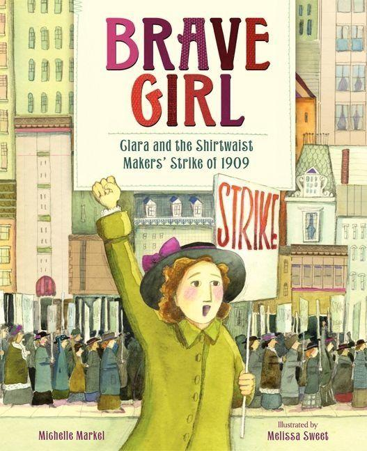 "<i>Brave Girl</i> tells the story of <a href=""https://jwa.org/encyclopedia/article/shavelson-clara-lemlich"" target=""_blank"">Clara Lemlich</a>,&nbsp;a leader of the women's labor movement who helped guide&nbsp;the <a href=""http://ocp.hul.harvard.edu/ww/uprising.html"" target=""_blank"">Uprising of the 20,000</a>&nbsp;shirtwaist workers strike that began in 1909. (By Michelle Markel, illustrated by Melissa Sweet)"