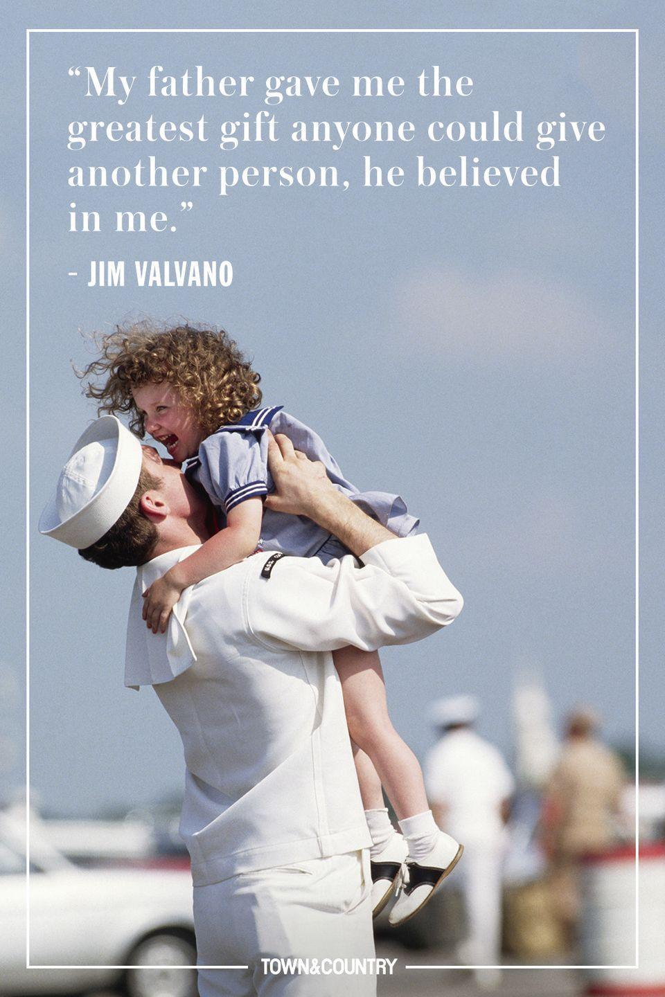 "<p>""My father gave me the greatest gift anyone could give another person, he believed in me.""</p><p>- Jim Valvano</p>"
