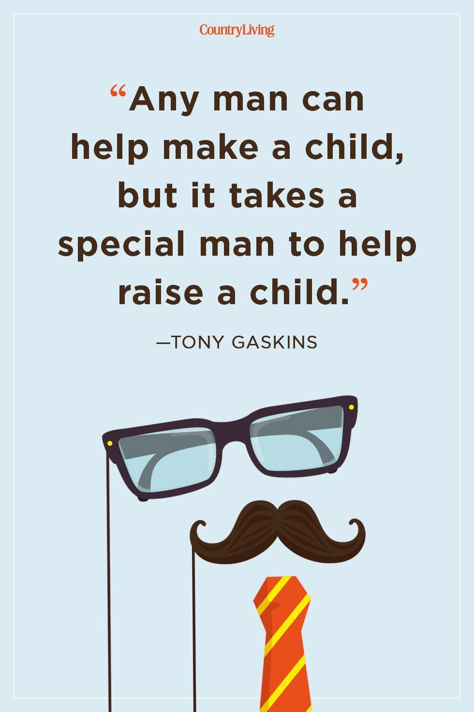 """<p>""""Any man can help make a child, but it takes a special man to help raise a child.""""</p>"""
