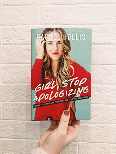 Girl, Stop Apologizing: A Shame-Free Plan for Embracing and Achieving Your Goals (Amazon / Amazon)