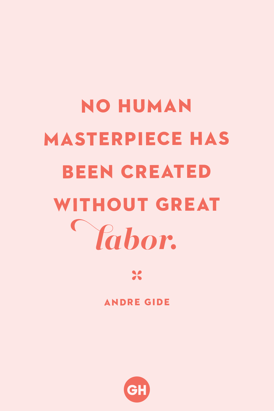 <p>No human masterpiece has been created without great labor.</p>