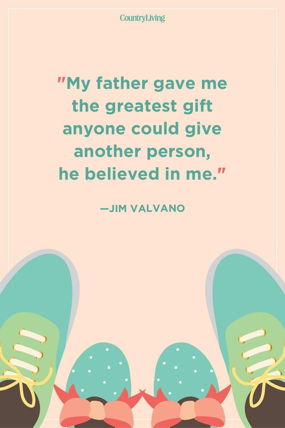 """<p>""""My father gave me the greatest gift anyone could give another person, he believed in me.""""</p>"""