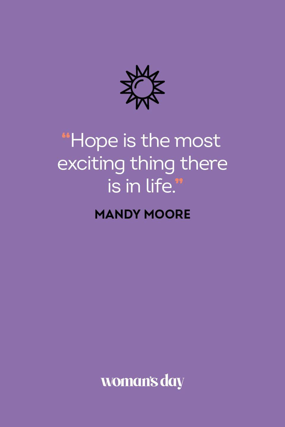 <p>Hope is the most exciting thing there is in life.</p>