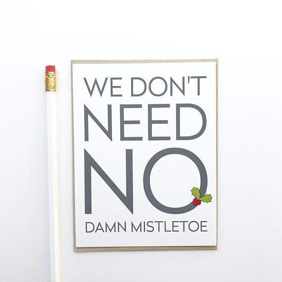 "<i>Buy it from <a href=""https://www.etsy.com/listing/552420208/we-dont-need-no-damn-mistletoe-holiday?ref=shop_home_active_8"" rel=""nofollow noopener"" target=""_blank"" data-ylk=""slk:PAGEFIFTYFIVE on Etsy"" class=""link rapid-noclick-resp"">PAGEFIFTYFIVE on Etsy</a>&nbsp;for&nbsp;$4.50.</i>"