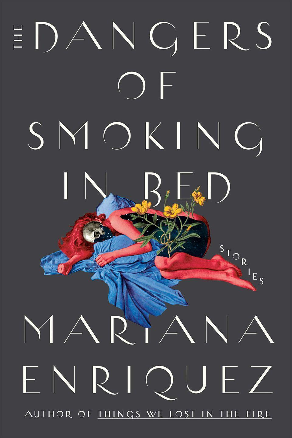 """<p>In Mariana Enriquez's latest collection, monsters walk among us—as do zombies, witches, and ravenous women. The result is a deliciously chilling patchwork of stories where our inner demons are made flesh and our worst decisions literally haunt our waking hours. Imagine Edgar Allan Poe as a disaffected elder millennial with a master's in gender studies.</p><p><a class=""""link rapid-noclick-resp"""" href=""""https://www.amazon.com/Dangers-Smoking-Bed-Stories/dp/0593134079/ref=sr_1_1?dchild=1&keywords=The+Dangers+of+Smoking+In+Bed&qid=1633017832&s=books&sr=1-1&tag=syn-yahoo-20&ascsubtag=%5Bartid%7C10056.g.37805016%5Bsrc%7Cyahoo-us"""" rel=""""nofollow noopener"""" target=""""_blank"""" data-ylk=""""slk:BUY NOW""""> BUY NOW</a><br></p>"""
