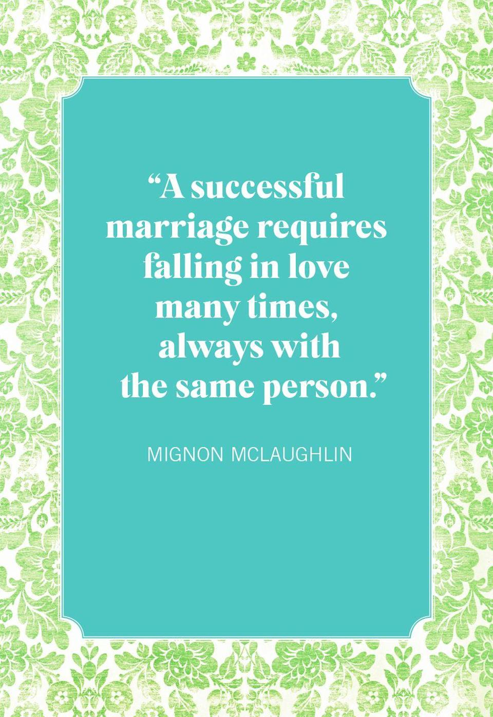 """<p>""""A successful marriage requires falling in love many times, always with the same person.""""</p>"""