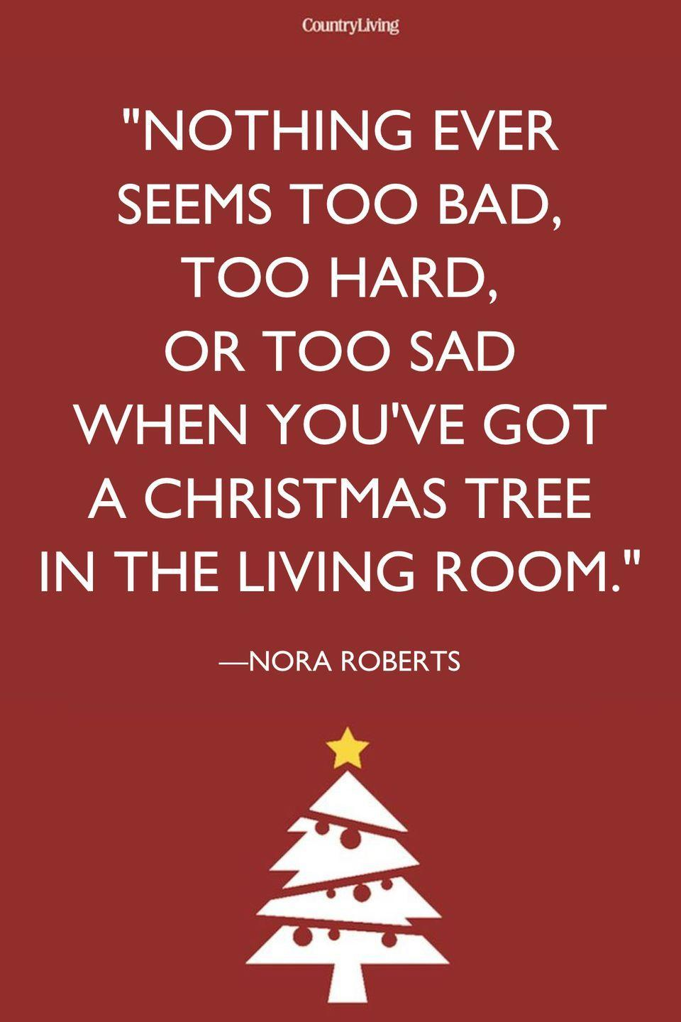 """<p>""""Nothing ever seems too bad, too hard, or too sad when you've got a Christmas tree in the living room.""""</p>"""