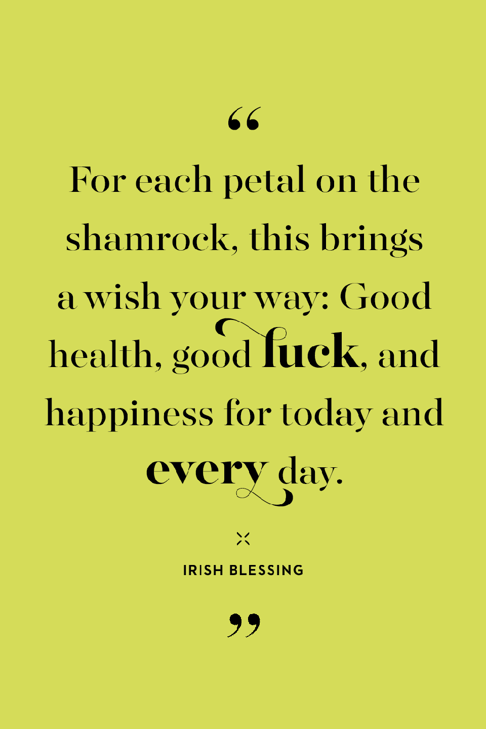 <p>For each petal on the shamrock, this brings a wish your way: Good health, good luck, and happiness for today and every day.</p>