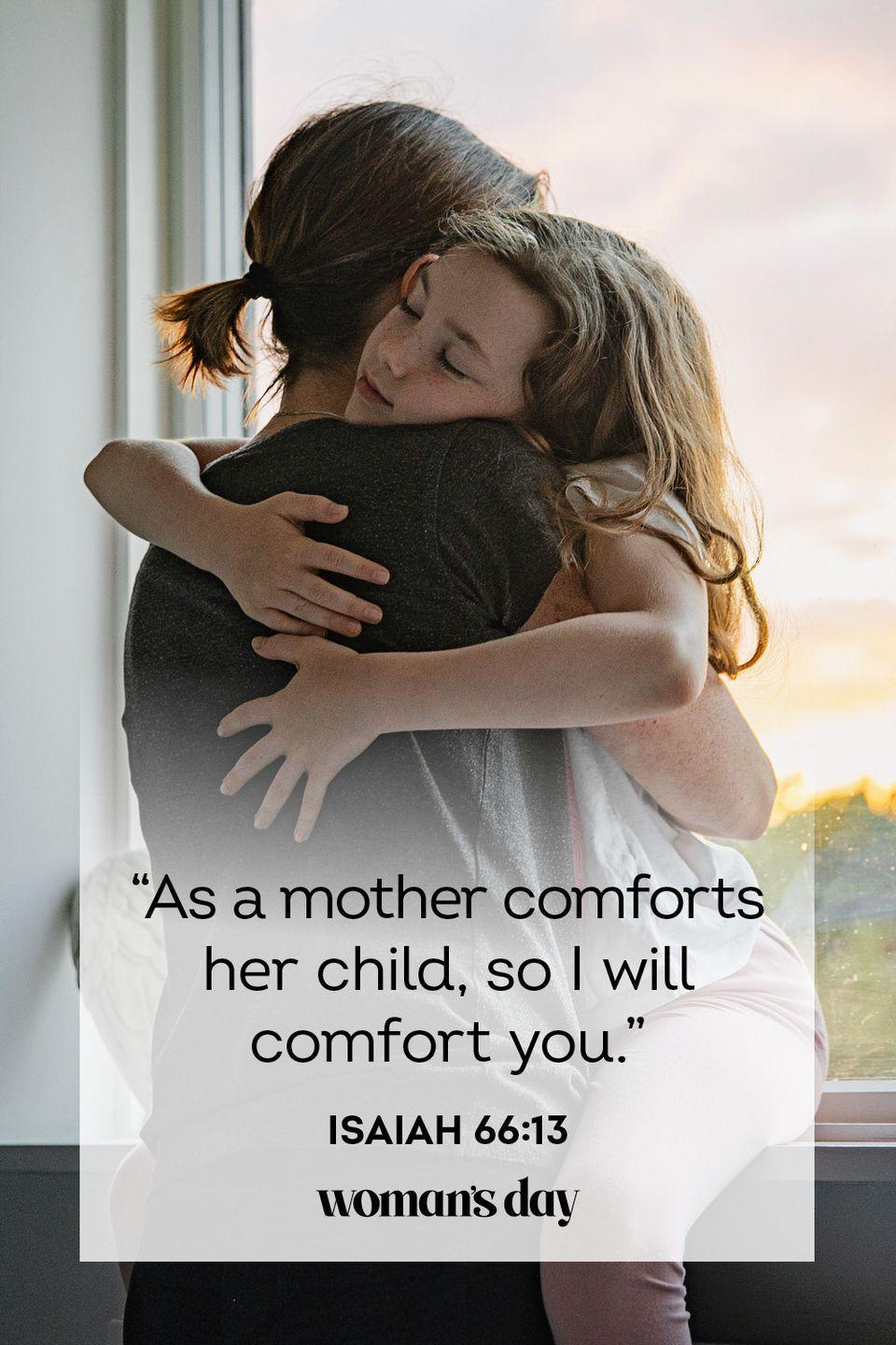 "<p>""As a mother comforts her child, so I will comfort you.""</p><p><strong>The Good News:</strong> God's love can be felt through a mother's love.</p>"