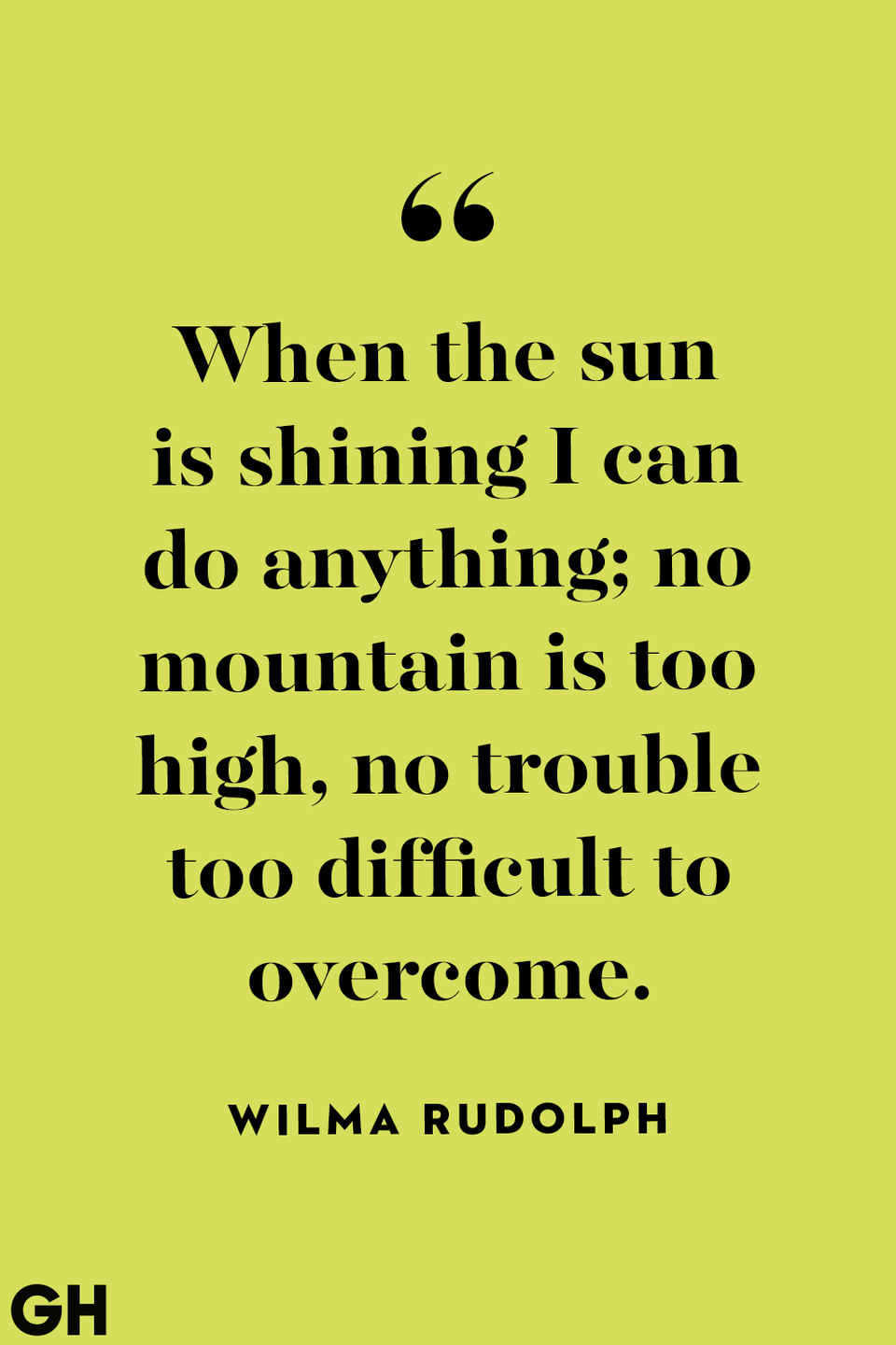 <p>When the sun is shining I can do anything; no mountain is too high, no trouble too difficult to overcome.</p>