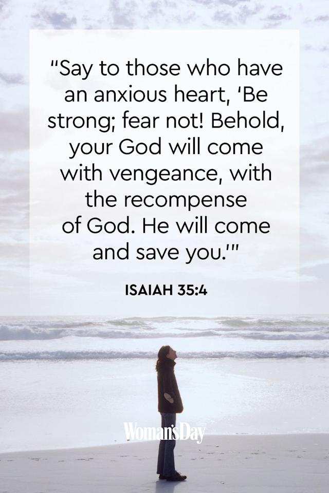 "<p>""Say to those who have an anxious heart, 'Be strong; fear not! Behold, your God will come with vengeance, with the recompense of God. He will come and save you.'""</p><p><strong>The Good News: </strong>God does show up when you need him. He will deliver us from our worries.</p>"