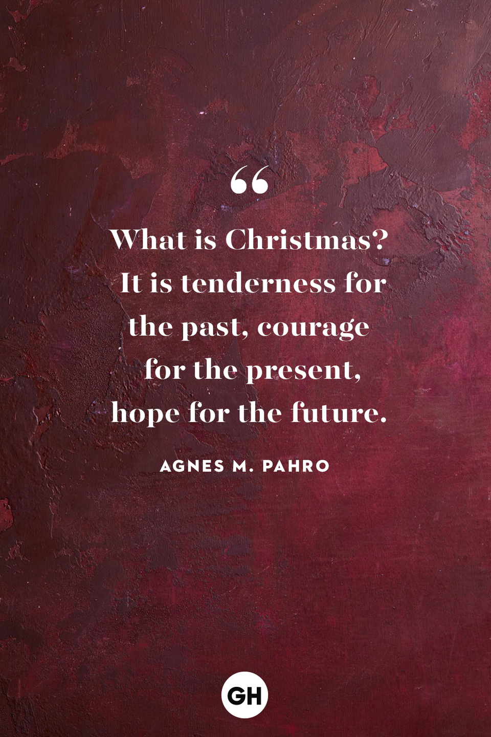 """<p>What is Christmas? It is tenderness for the past, courage for the present, hope for the future. </p><p><strong>RELATED:</strong> <a href=""""https://www.goodhousekeeping.com/holidays/christmas-ideas/a23707988/what-to-write-in-a-christmas-card/"""" rel=""""nofollow noopener"""" target=""""_blank"""" data-ylk=""""slk:Here's Exactly What to Write in a Christmas Card This Year"""" class=""""link rapid-noclick-resp"""">Here's Exactly What to Write in a Christmas Card This Year</a></p>"""