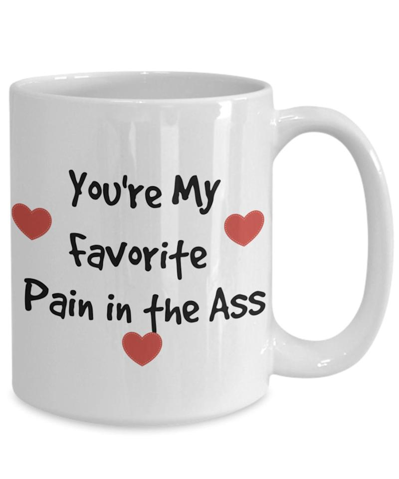 You're my favorite pain in the ass mug. (Photo: Etsy)