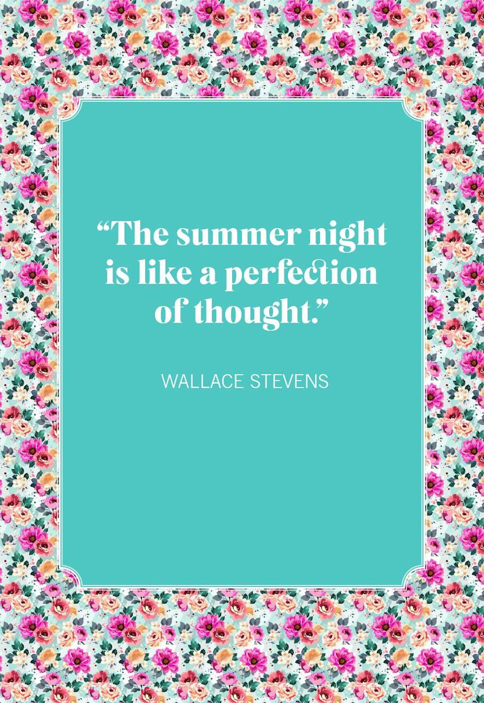 """<p>""""The summer night is like a perfection of thought.""""</p>"""