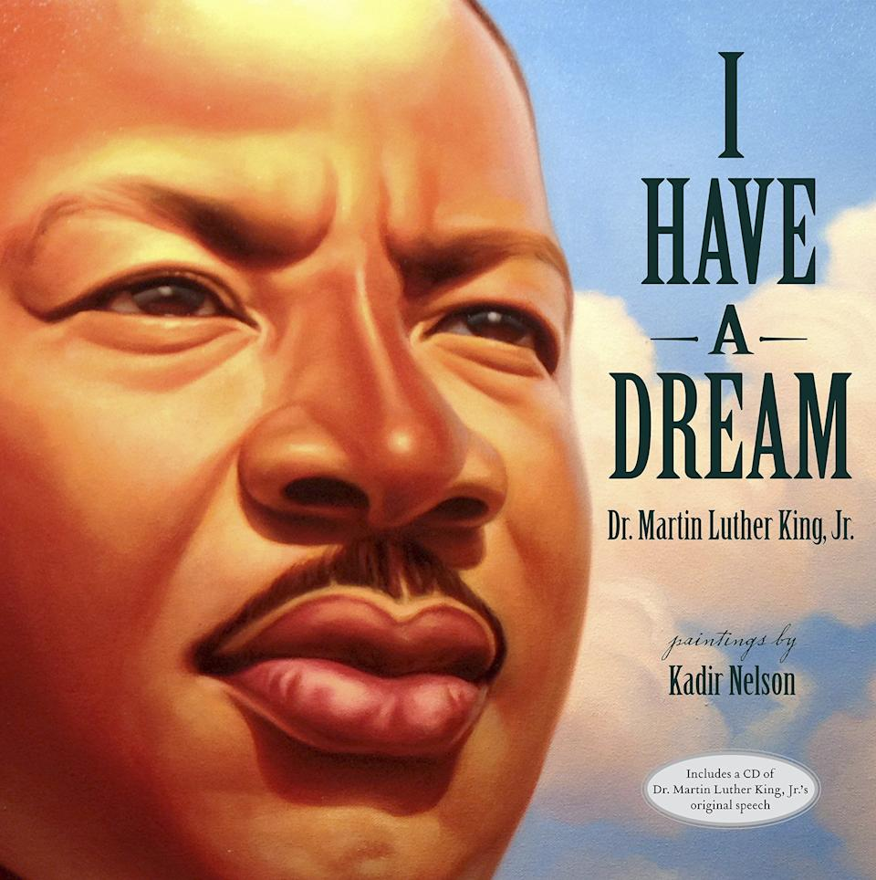"""<i>I Have a Dream</i> offers an illustrated version of Dr. Martin Luther King Jr.'s <a href=""""https://www.huffingtonpost.com/entry/martin-luther-king-jr-assassination-legacy_us_58e3ea89e4b03a26a366dd77"""">inspiring speech</a> about the importance of equality. (By Dr. Martin Luther King Jr., illustrated by Kadir Nelson)"""