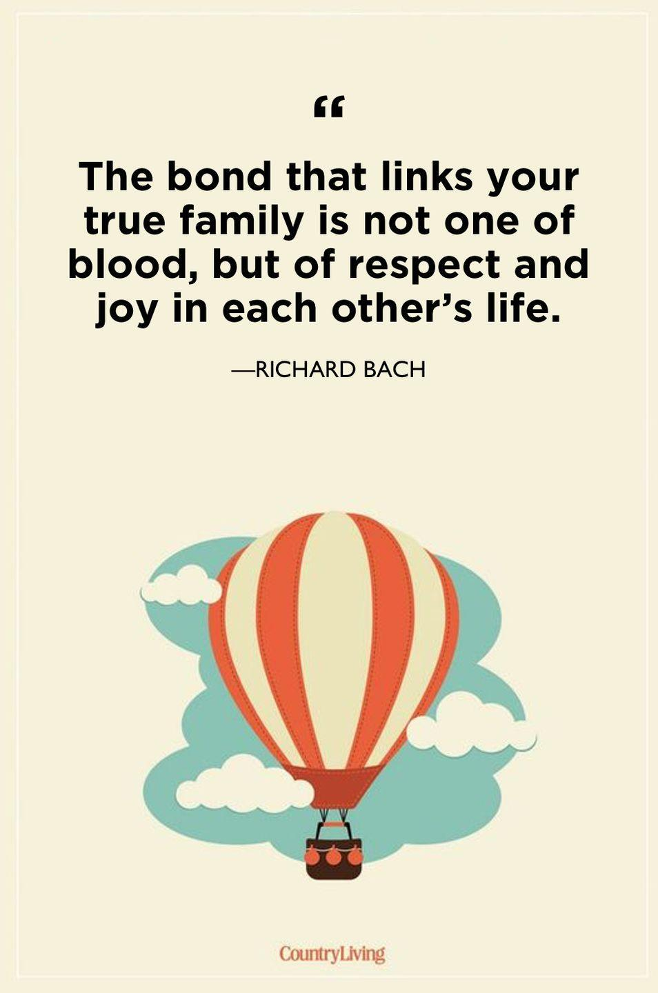 """<p>""""The bond that links your true family is not one of blood, but of respect and joy in each other's life.""""</p>"""
