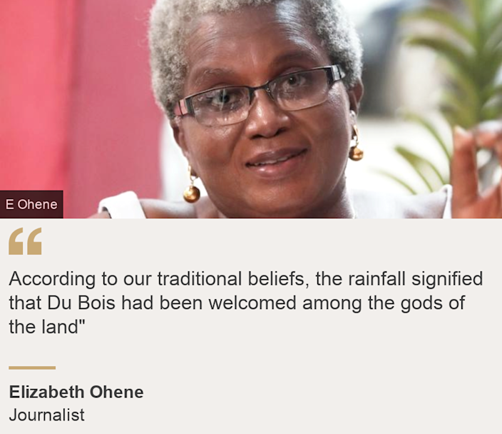 """""""According to our traditional beliefs, the rainfall signified that Du Bois had been welcomed among the gods of the land"""""""", Source: Elizabeth Ohene, Source description: Journalist, Image: Elizabeth Ohene"""