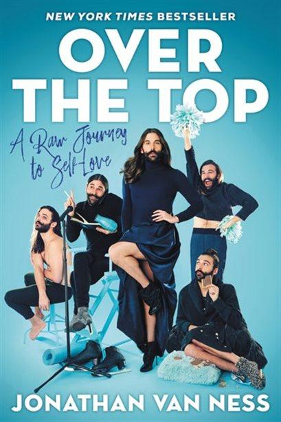 Over The Top: A Raw Journey to Self Love by Jonathan Van Ness.