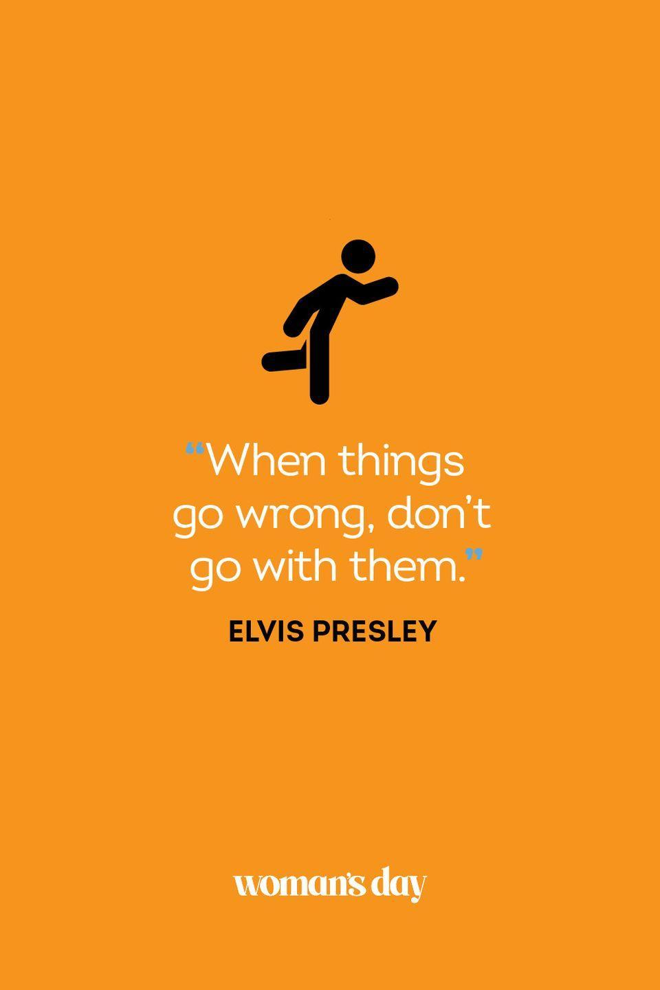 """<p>""""When things go wrong, don't go with them.""""</p>"""