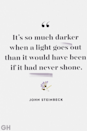 """<p>""""It's so much darker when a light goes out than it would have been if it had never shone.""""</p>"""
