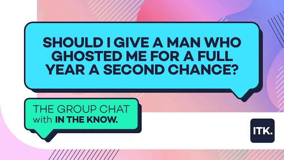 Should I give a man who ghosted me for a full year a second chance?