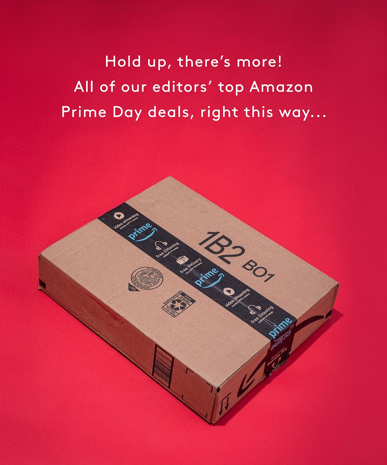 """<p>Hold up, there's more!</p> <p><a href=""""https://www.refinery29.com/en-us/amazon-prime-day"""" rel=""""nofollow noopener"""" target=""""_blank"""" data-ylk=""""slk:All of our editors' top Amazon Prime Day deals, right this way..."""" class=""""link rapid-noclick-resp"""">All of our editors' top Amazon Prime Day deals, right this way...</a></p>"""