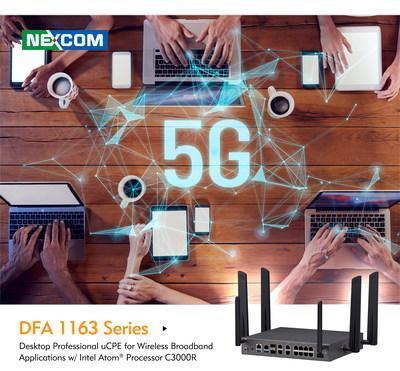 Get an Edge Over 5G with NEXCOM's New uCPE Appliance.  NEXCOM launches its new professional uCPE designed to leverage all advantages of 5G Fixed Wireless Access (FWA) technology. DFA 1163 is an entry-level desktop appliance to enable 5G networks for small and medium-sized businesses (SMBs). Powered by Intel Atom® C3000R processor, DFA 1163 offers flexibility in CPU core count, up to 12 ports with PoE+ support, Wi-Fi 5/6 and 5G FR1 or FR2 optional modules.