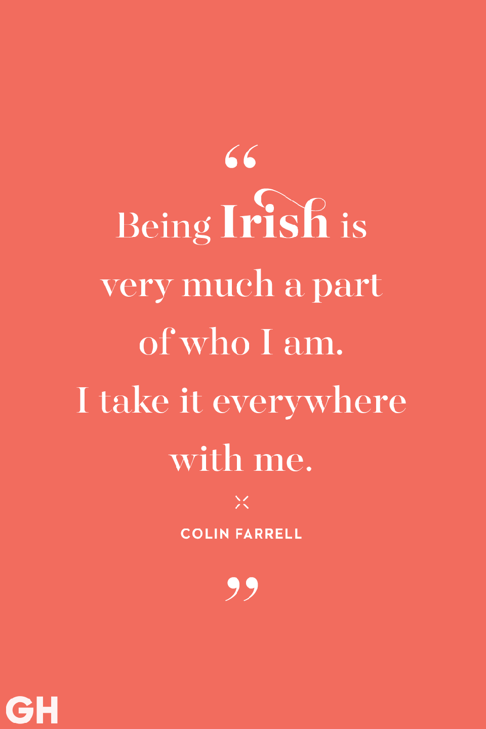 <p>Being Irish is very much a part of who I am. I take it everywhere with me.</p>