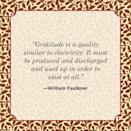 """<p>""""Gratitude is a quality similar to electricity: It must be produced and discharged and used up in order to exist at all.""""</p>"""