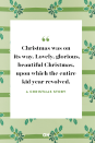 <p>Christmas was on its way. Lovely, glorious, beautiful Christmas, upon which the entire kid year revolved. </p>