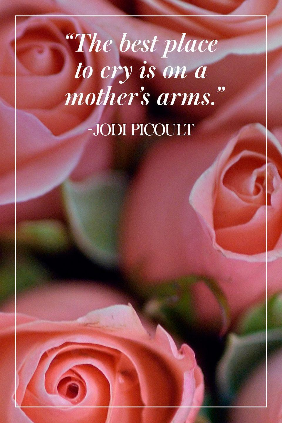 """<p>""""The best place to cry is on a mother's arms.""""</p><p>- Jodi Picoult</p>"""