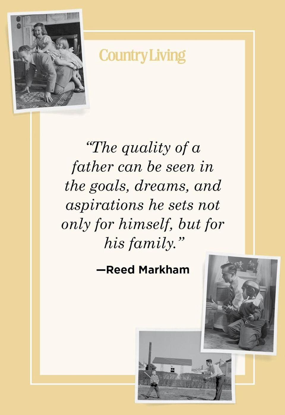 """<p>""""The quality of a father can be seen in the goals, dreams, and aspirations he sets not only for himself, but for his family.""""</p>"""