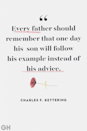"""<p>""""Every father should remember that one day his son will follow his example instead of his advice.""""</p>"""