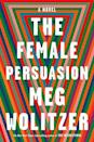 "<p>$17<br></p><p><a href=""https://www.amazon.com/Female-Persuasion-Novel-Meg-Wolitzer/dp/1594488401/"" rel=""nofollow noopener"" target=""_blank"" data-ylk=""slk:BUY NOW"" class=""link rapid-noclick-resp"">BUY NOW</a></p><p>From <em>New York Times</em> best-selling author Meg Wolitzer comes the story of Greer Kadetsky, a lost college freshman who believes she's finally found the spark of inspiration she's been looking for. Greer can see herself building a life with boyfriend Cory, but after meeting legendary activist Faith Frank, her vision of what's possible starts to shift as her true purpose in life is revealed.</p>"