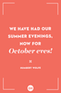 <p>We have had our summer evenings, now for October eves!</p>
