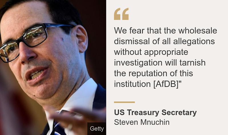 """""""We fear that the wholesale dismissal of all allegations without appropriate investigation will tarnish the reputation of this institution [AfDB]"""""""", Source: US Treasury Secretary , Source description: Steven Mnuchin, Image:"""