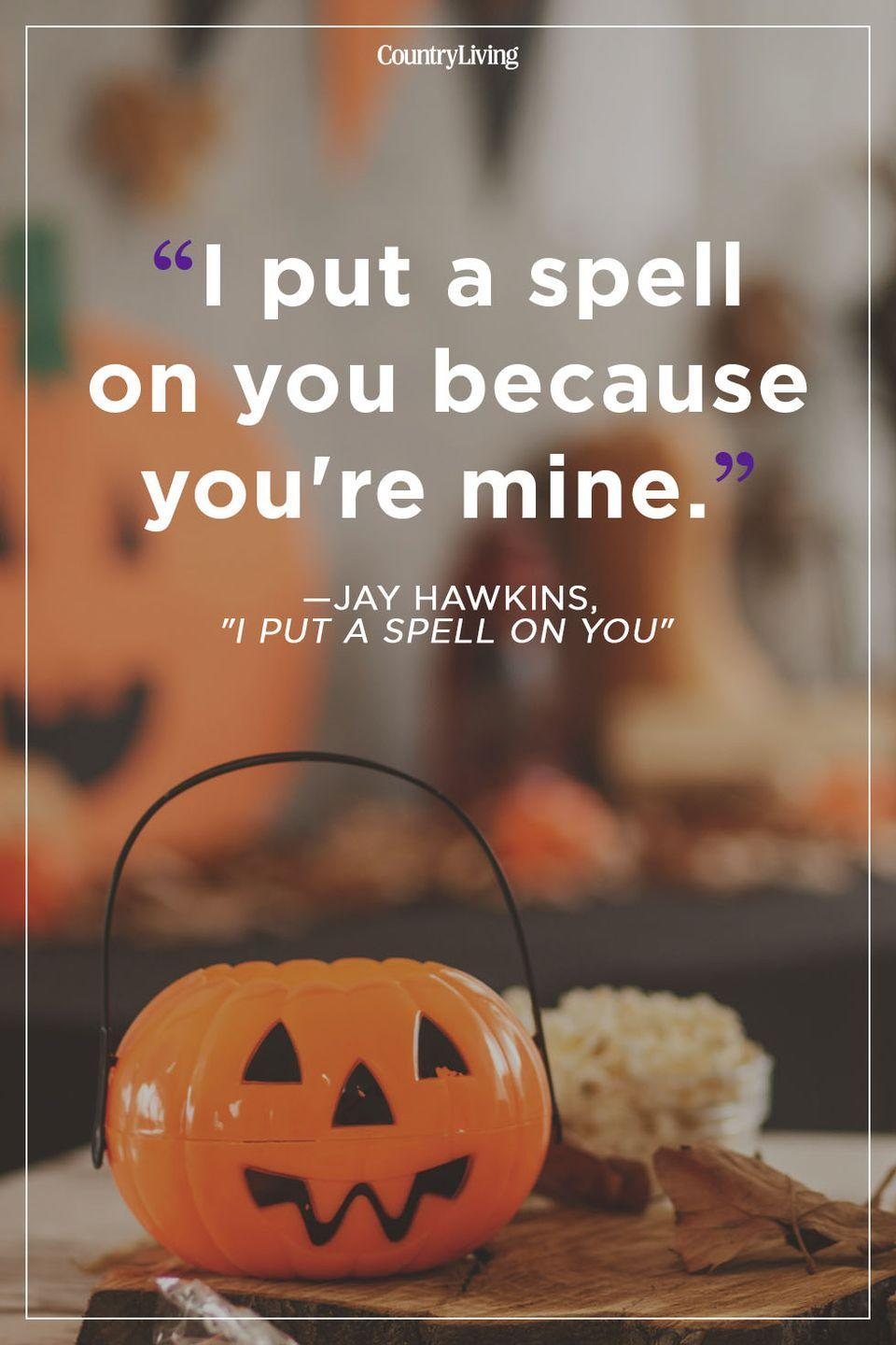 """<p>""""I put a spell on you because you're mine.""""</p>"""