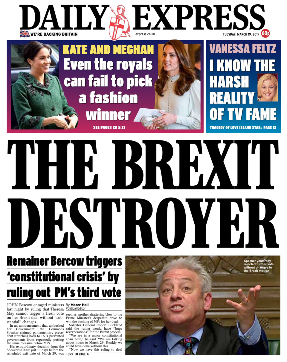 <p>The Brexit destroyer – The Daily Express says that Whitehall insiders 'accused Mr Bercow of attempting to force the Prime Minister into seeking a lengthy Brexit delay'. </p>