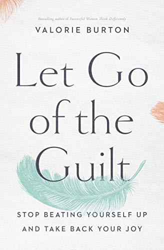Let Go of the Guilt: Stop Beating Yourself Up and Take Back Your Joy (Amazon / Amazon)