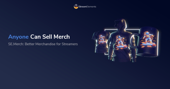 StreamElements launches its SE.Merch platform for content creators.