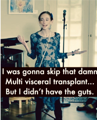 """Photo of Amy Oestreicher with caption, """"I was gonna skip that damn multi-visceral transplant, but I didn't have the guts."""""""